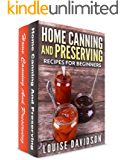 Home Canning and Preserving Recipes for Beginners 2 books in 1 Book Set: Home Canning and Preserving Recipes for…