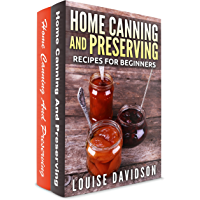 Home Canning and Preserving Recipes for Beginners 2 books in 1 Book Set: Home Canning and Preserving Recipes for Beginners (Vol. 1) and Home Canning and ... for Beginners  (Vol. 2) (English Edition)