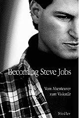 Becoming Steve Jobs: Vom Abenteurer zum Visionär (German Edition) Kindle Edition