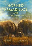 Horned Armadillos and Rafting Monkeys: The Fascinating Fossil Mammals of South America (Life of the Past)
