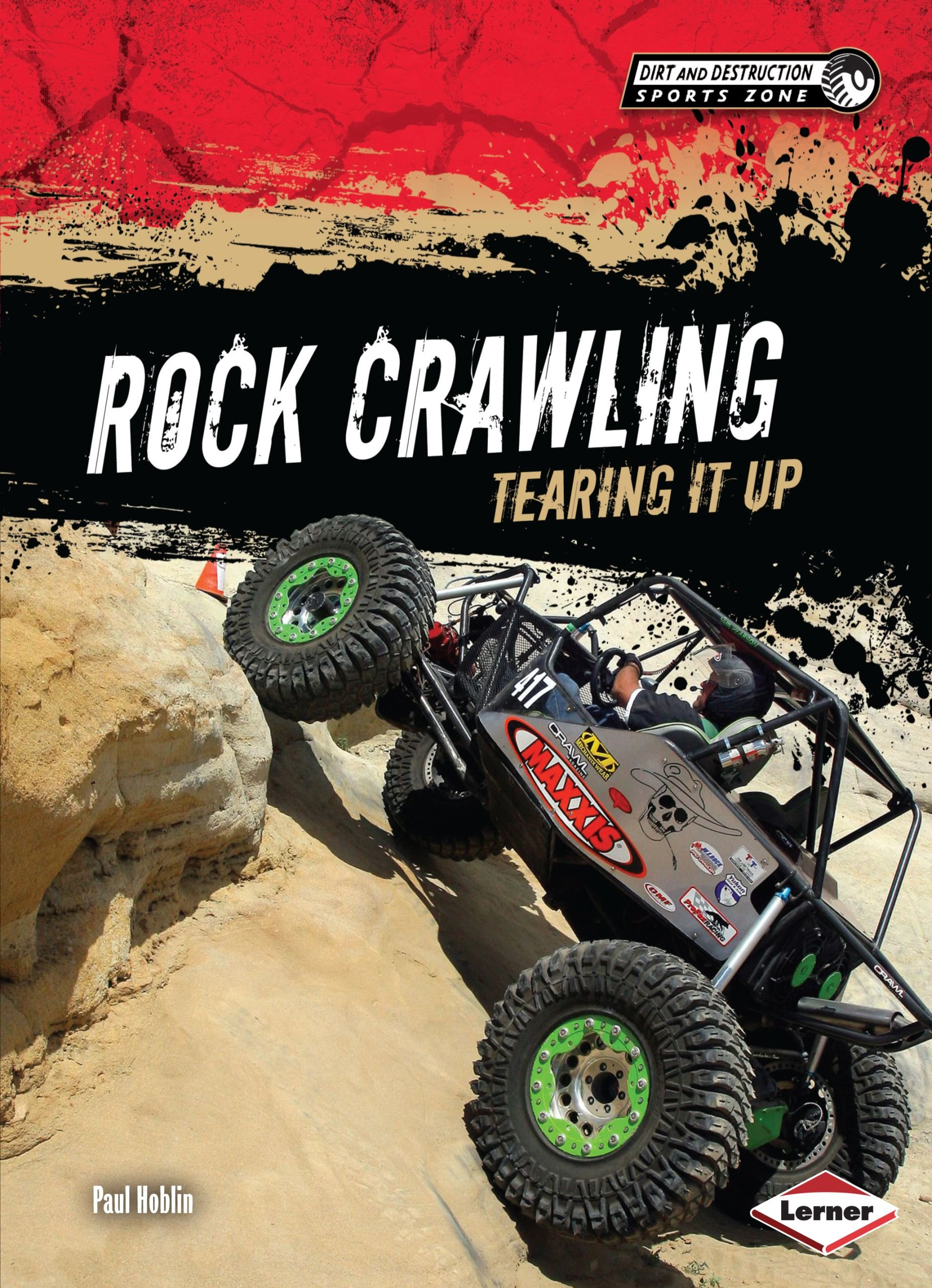 Rock Crawling: Tearing It Up (Dirt and Destruction Sports Zone)