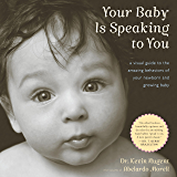 Your Baby Is Speaking to You: A Visual Guide to the Amazing Behaviors of Your Newborn and Growing Baby