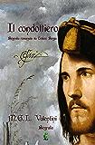 Il condottiero: Biografia romanzata su Cesare Borgia (Italian Edition)