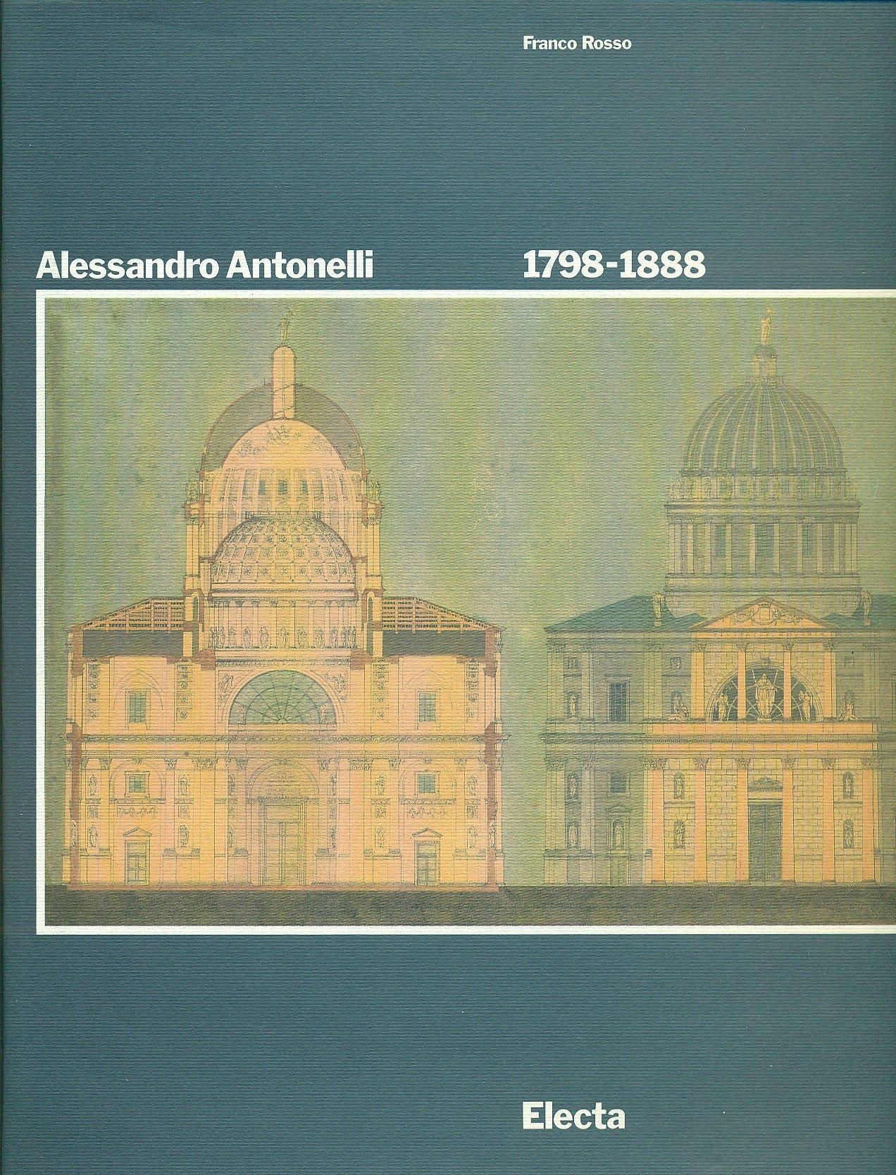 Alessandro Antonelli (1798-1888). Ediz. illustrata Copertina rigida – 17 ott 1989 Franco Rosso Mondadori Electa 8843528483 ARCHITETTURA
