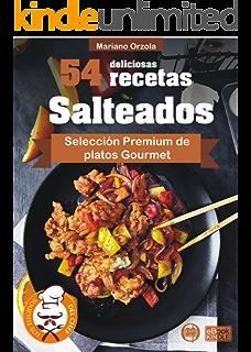 54 DELICIOSAS RECETAS - SALTEADOS: Selección Premium de platos Gourmet (Colección Los Elegidos del