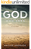 The God Who Sees: Trusting God in the Midst of the Desert