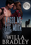 Lasso Me the Moon (Wild At Heart Book 4)