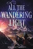 All the Wandering Light (Even the Darkest Stars Book 2)