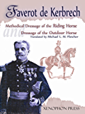 Methodical Dressage of the Riding Horse and Dressage of the Outdoor Horse: From the Last Teaching of François Baucher as Recalled by One of His Students (English Edition)