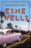 The Magnificent Esme Wells: A Novel