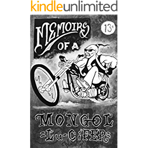 Lu-CiFER Memoirs of a MONGOL: Stories of a mans life experiences who goes by Lu-CiFER, a 16 year member of the MONGOLS…