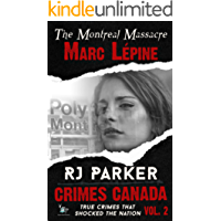 Marc Lépine: True Story of the Montreal Massacre: School Shootings (True Crime Murder & Mayhem) (Crimes Canada: True Crimes That Shocked The Nation Book 2)