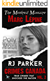Marc Lépine: True Story of the Montreal Massacre: School Shooting (Crimes Canada: True Crimes That Shocked The Nation Book 2)