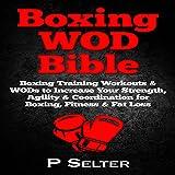 Boxing WOD Bible: Boxing Workouts & WODs to