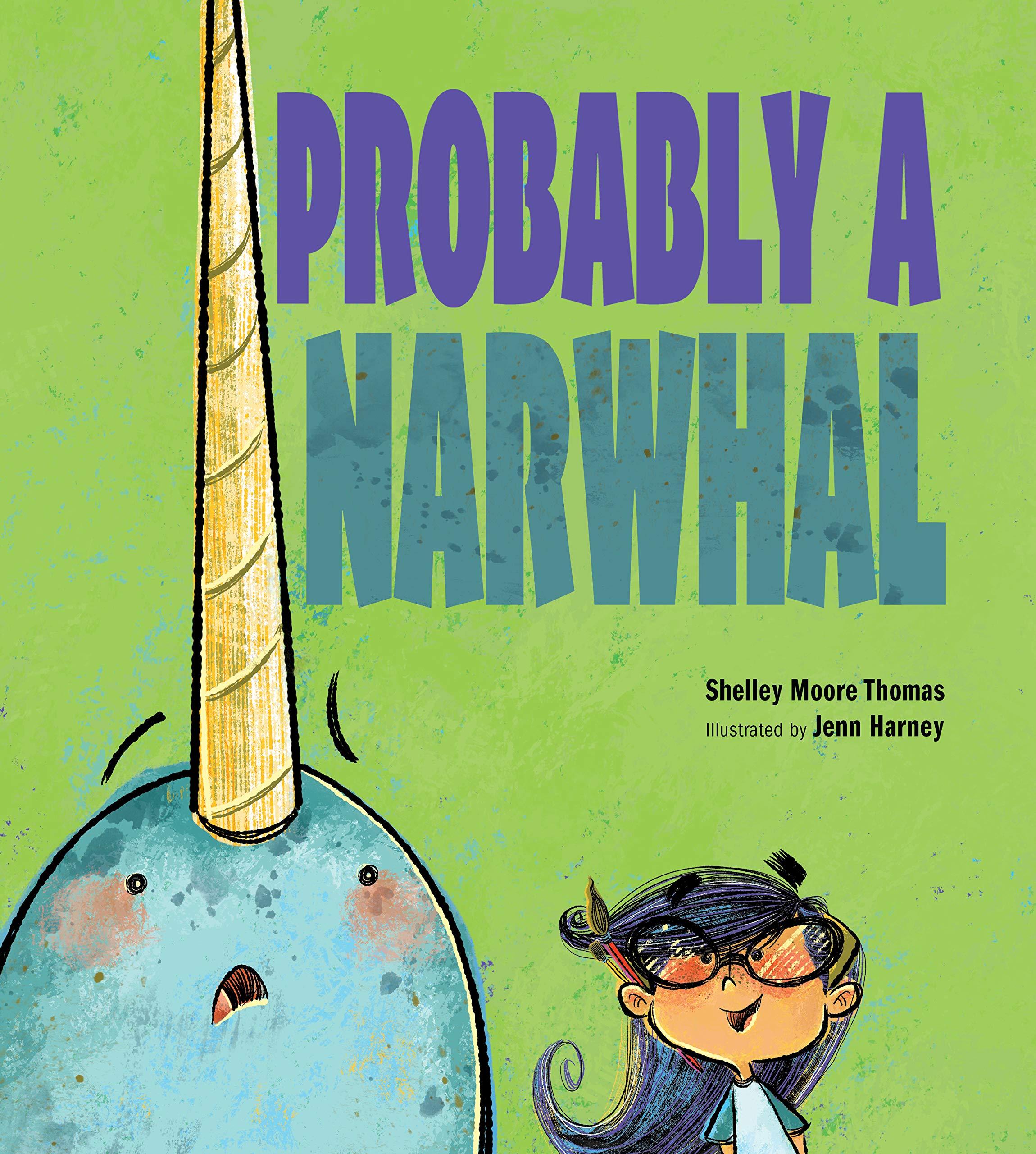 Probably a Narwhal: Thomas, Shelley Moore, Harney, Jenn: 9781629795812: Amazon.com: Books