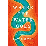 Where the Water Goes: Life and Death Along the Colorado River