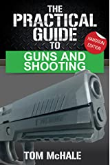 The Practical Guide to Guns and Shooting, Handgun Edition: What you need to know to choose, buy, shoot, and maintain a handgun. (Practical Guides Book 1) Kindle Edition