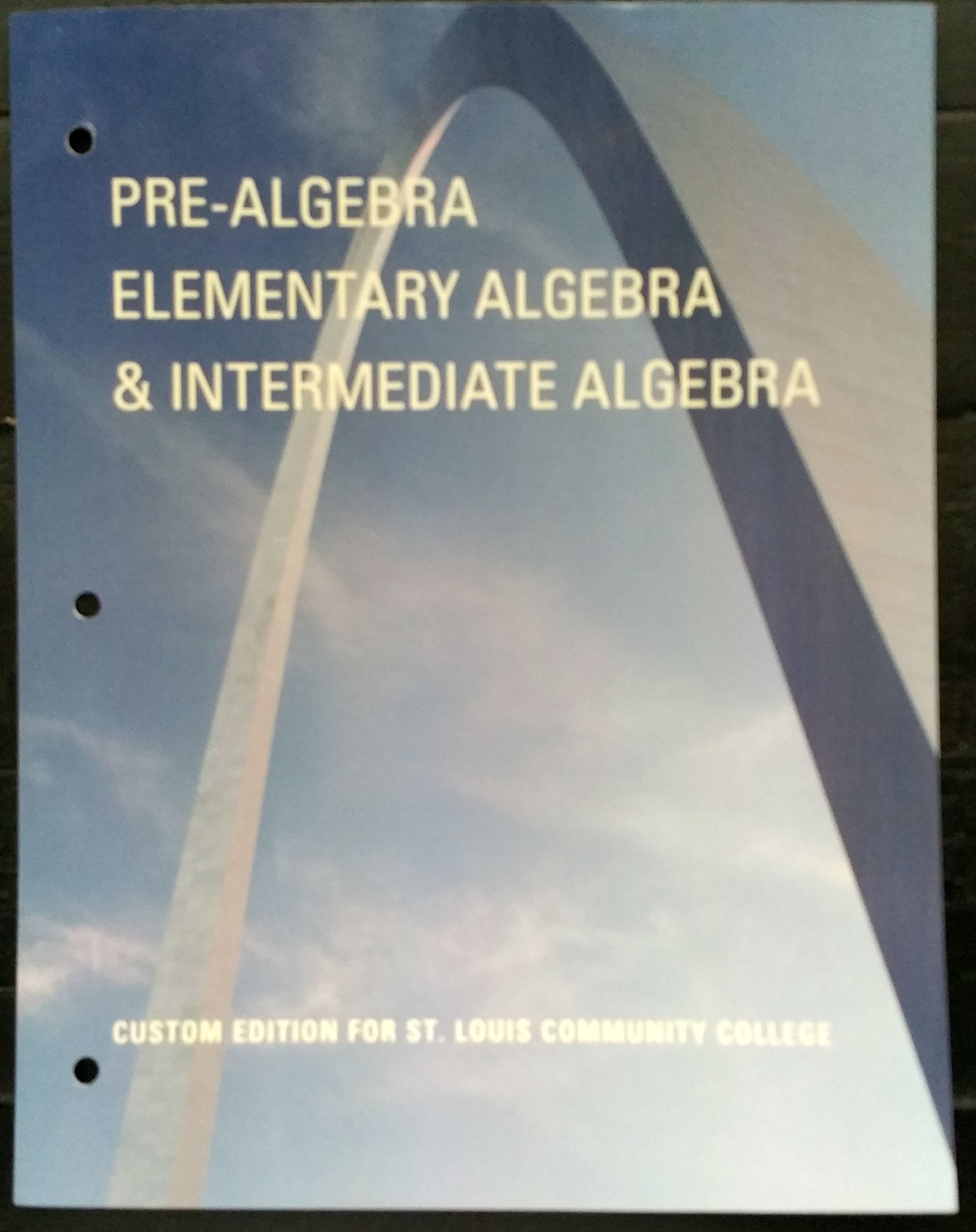 pre algebra elementary algebra intermediate algebra custom pre algebra elementary algebra intermediate algebra custom edition for st louis community college elayn martin gay 9781269435109 com books