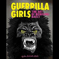 Guerrilla Girls: The Art of Behaving Badly book cover