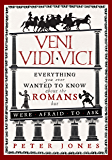 Veni, Vidi, Vici: Everything you ever wanted to know about the Romans but were afraid to ask (Classic Civilisations)