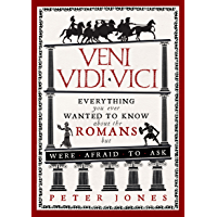 Veni, Vidi, Vici: Everything you ever wanted to know about the Romans but were afraid to ask (Classic Civilisations…