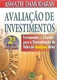 Avaliacao de Investimentos: Ferramentas e Tecnicas Para a Determinacao de Qulaquer Valor Ativo