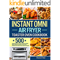 Instant Omni Air Fryer Toaster Oven Cookbook: 500 Foolproof Recipes for Quicker, Healthier and More Delicious Meals That…