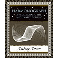 Harmonograph: A Visual Guide to the Mathematics of Music (Wooden Books)