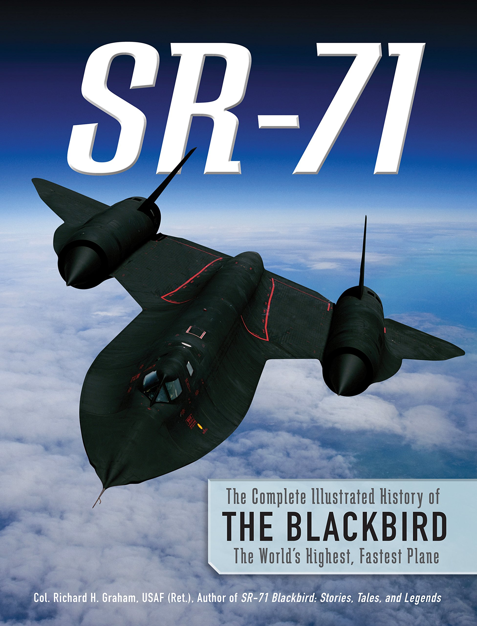 SR-71: The Complete Illustrated History of the Blackbird, The World's  Highest, Fastest Plane Hardcover – May 12, 2013