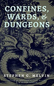 Confines, Wards, & Dungeons