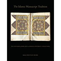 The Islamic Manuscript Tradition: Ten Centuries of Book Arts in Indiana University Collections