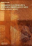 Incisione calcografica e stampa originale d'arte. Materiali, procedimenti, segni grafici