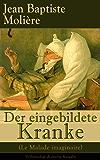 Der eingebildete Kranke (Le Malade imaginaire) - Vollständige deutsche Ausgabe: Eine der größten Komödien der Weltliteratur
