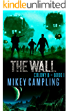 The Wall: A Colonization Science Fiction Serial (Colony B Book 1)