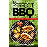 The Perfect BBQ: A Guide To Throwing The Perfect Barbecue