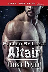 Fueled by Lust: Altair (Siren Publishing Classic) Kindle Edition