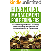 Financial Management for Beginners: You Need a Budget to Manage Your Money. Personal Planning, Money Mindset and Discipline for Financial Independence ... Budget) (Personal Finances Book 1)
