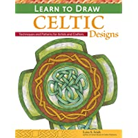 Learn to Draw Celtic Designs: Exercises and Patterns for Artists and Crafters (Fox Chapel Publishing) Over 150 Ready-to-Use Patterns from Lora Irish; Knots, Braids, Mythical Creatures, & More