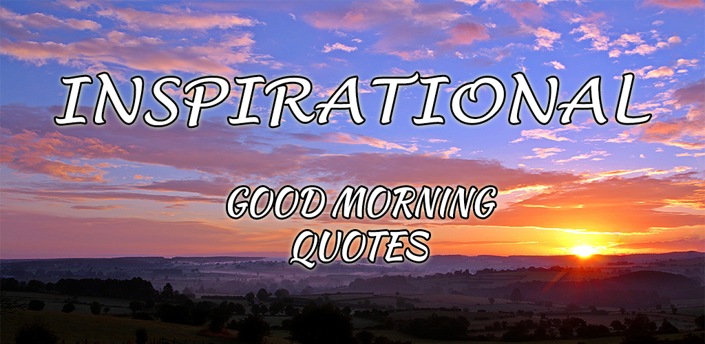 Amazon Inspirational Good Morning Quotes Appstore For Android