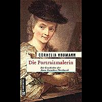 Die Portraitmalerin: Die Geschichte der Anna Dorothea Therbusch (Historische Romane im GMEINER-Verlag) (German Edition)