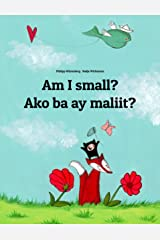 Am I small? Ako ba ay maliit?: Children's Picture Book English-Tagalog (Bilingual Edition) (World Children's Book 28) Kindle Edition