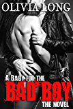 A Baby for the Bad Boy: The Novel