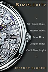 Simplexity: Why Simple Things Become Complex (and How Complex Things Can Be Made Simple) Kindle Edition