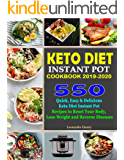Keto Diet Instant Pot Cookbook 2019-2020: 550 Quick, Easy & Delicious Keto Diet  Instant Pot Recipes to Reset Your Body,  Lose Weight and Reverse Diseases