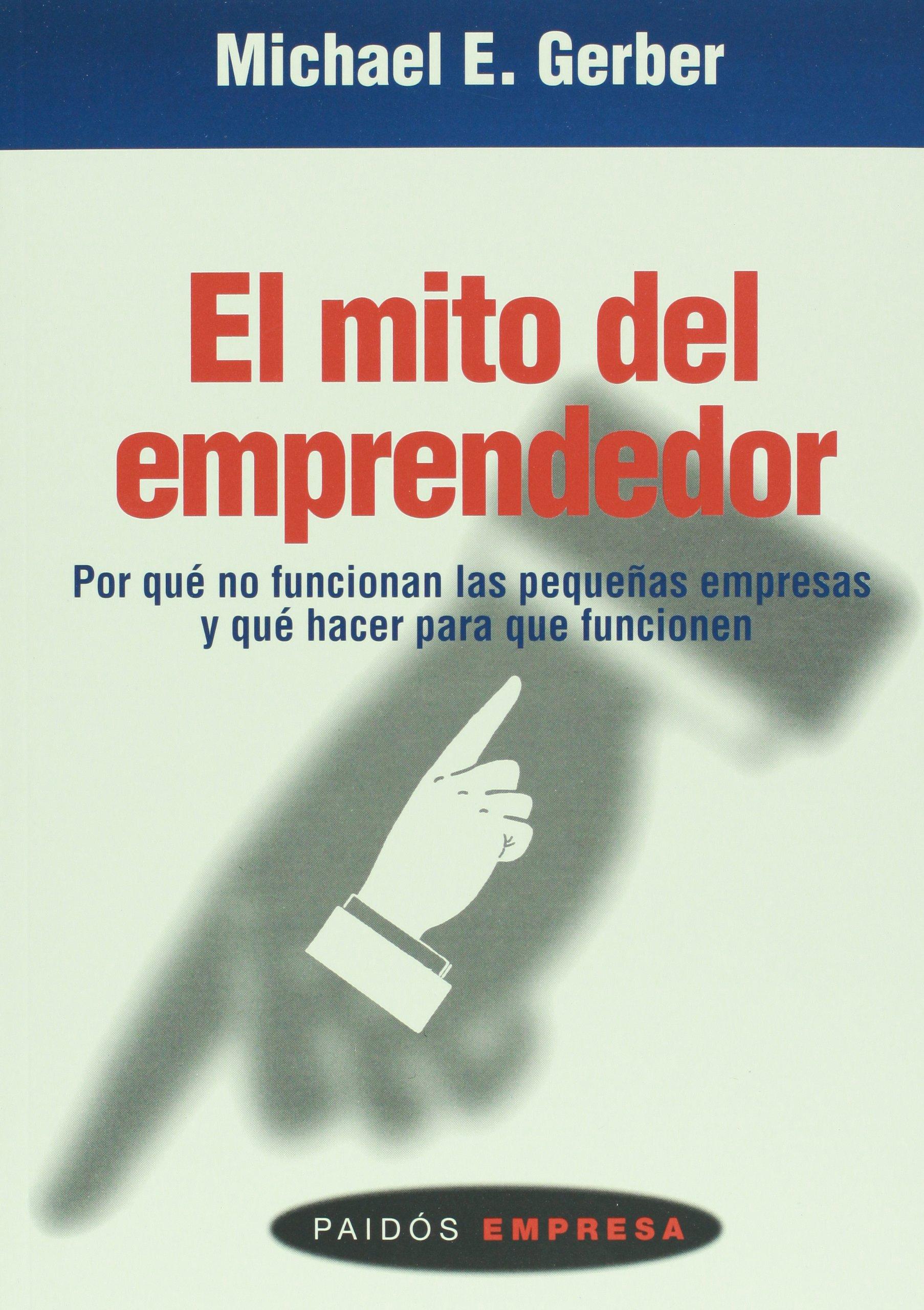 El mito del emprendedor (Spanish Edition): Michael Gerber: 9789688536308:  Amazon.com: Books