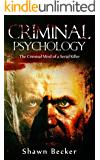 Criminal Psychology: The Criminal Mind of a Serial Killer (Criminal Psychology, Serial Killers, Criminal Mind, Dark Psychology, Book 1) (English Edition)