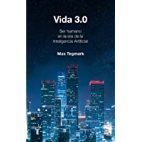 Vida 3.0/Life 3.0: Being Human in the Age of Artificial Intelligence