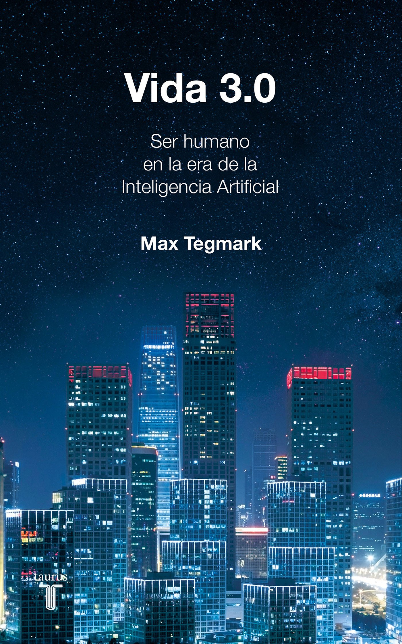 Vida 3.0/Life 3.0: Being Human in the Age of Artificial Intelligence (Spanish Edition)