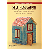 Self-Regulation: A Family Systems Approach for Children with Autism, Learning Disabilities, Adhd & Sensory Disorders
