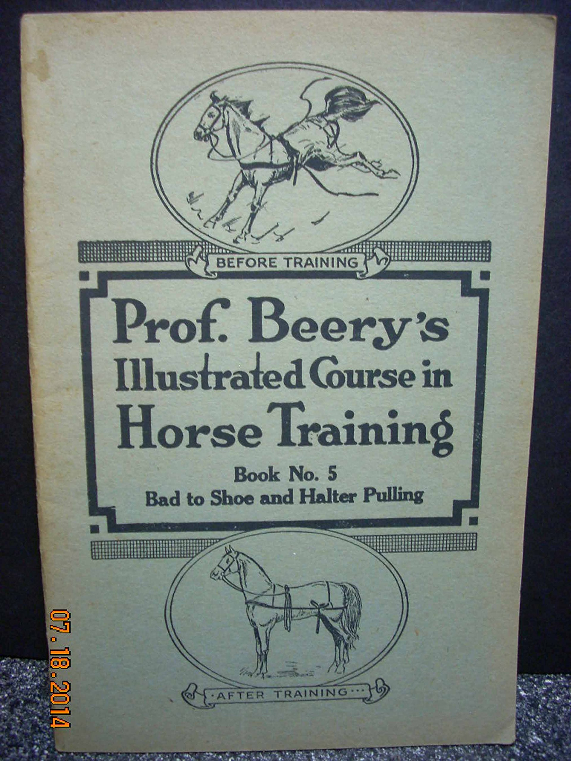 prof-beery-s-illustrated-course-in-horse-training-book-no-5-bad-to-shoe-and-halter-pulling